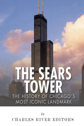 The Sears Tower: The History of Chicago's Most Iconic Landmark (Sears Tower)