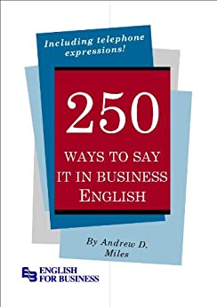 250 Ways to Say It in Business English (English Edition) von [Miles, Andrew D.]