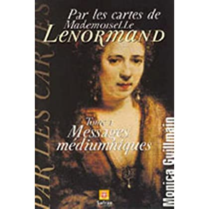 Par les cartes de Mademoiselle Lenormand-Messages médiumniques: Messages médiuniques (Cartomancie t. 1)
