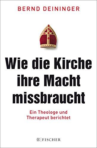 Wie die Kirche ihre Macht missbraucht: Ein Theologe und Therapeut berichtet (Fischer Paperback)