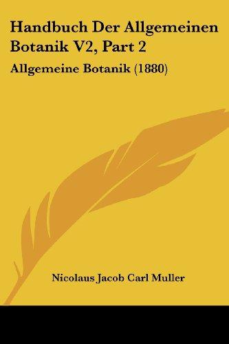 Handbuch Der Allgemeinen Botanik V2, Part 2: Allgemeine Botanik (1880)