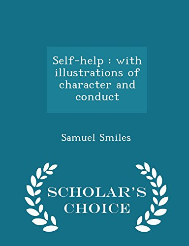 Self-help: with illustrations of character and conduct  - Scholar's Choice Edition