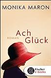 Ach Glück: Roman