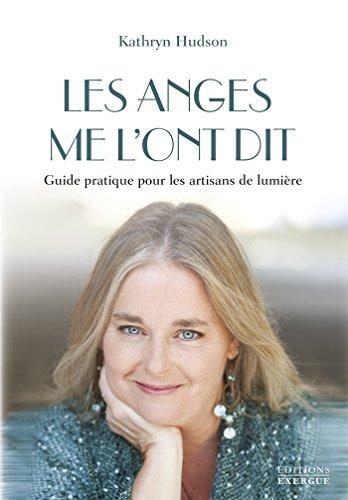 Les anges me l'ont dit : Guide pratique pour les artisans de lumière (French Edition)