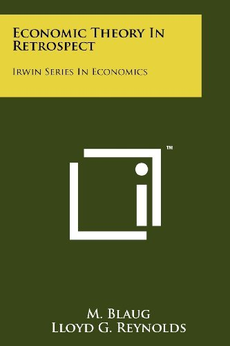 Economic Theory in Retrospect: Irwin Series in Economics: Written by M. Blaug, 2011 Edition, Publisher: Literary Licensing, LLC [Paperback]