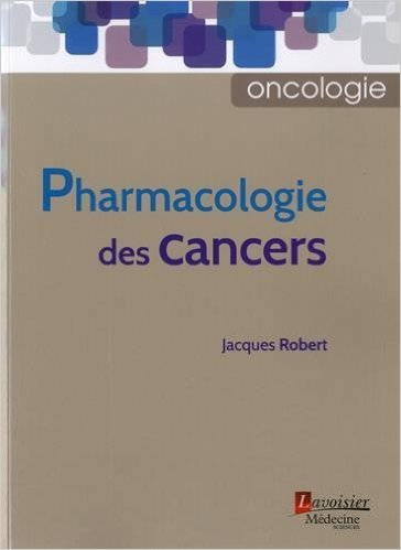 Pharmacologie des cancers de Jacques Robert ,Michel Marty (Préface) ( 8 avril 2015 )