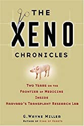The Xeno Chronicles: Two Years on the Frontier of Medicine Inside Harvard's Transplant Research Lab by G. Wayne Miller (2005-05-24)