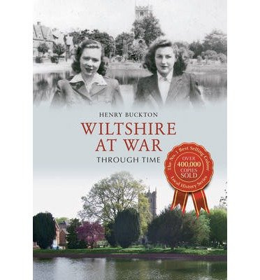 [(Wiltshire at War Through Time)] [ By (author) Henry Buckton ] [October, 2013]