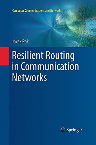Resilient Routing in Communication Networks (Computer Communications and Networks)