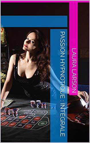 Couverture du livre Passion Hypnotique : Intégrale