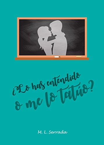 ¿LO HAS ENTENDIDO O ME LO TATÚO? por M.L. SERRADA