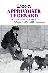 Apprivoiser le renard : Le programme d'évolution accélérée de l'URSS par Lyudmila Trut