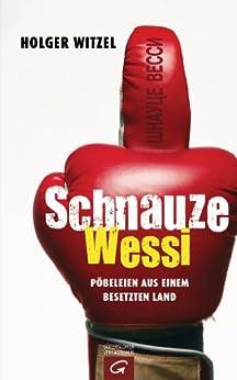 Schnauze Wessi: Pöbeleien aus einem besetzten Land (German Edition) by [Witzel, Holger]
