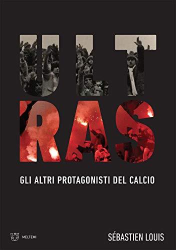 Ultras: Gli altri protagonisti del calcio (Italian Edition)