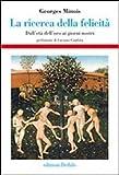 eBook Gratis da Scaricare La ricerca della felicita Dall eta dell oro ai giorni nostri (PDF,EPUB,MOBI) Online Italiano