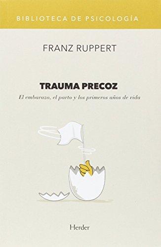 Trauma precoz. El embarazo, el parto y los primeros años de vida (Biblioteca de Psicología)