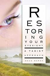 [(Restoring Your Eyesight: A Taoist Approach)] [Author: Doug Marsh] published on (January, 2007)