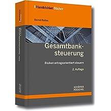 Gesamtbanksteuerung: Risiken ertragsorientiert steuern (Handelsblatt-Bücher)
