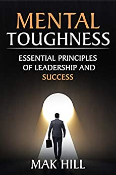 Mental Toughness: Essential Principles of Leadership and Success (Self Discipline Book 1) (English Edition) di [HILL, Mak]