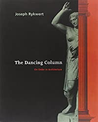 The Dancing Column: On Order in Architecture
