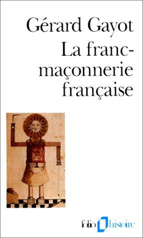 La Franc-maçonnerie française. Textes et pratiques (XVIIIe-XIXe siècles) par Gérard Gayot