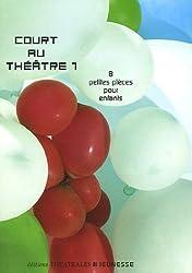 Court au théâtre : Tome 1, 8 petites pièces pour enfants