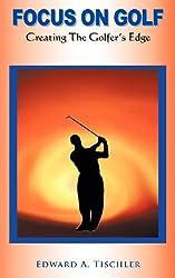 Focus on Golf: Creating the Golfer's Edge
