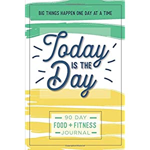 Today is the Day: A 90 Day Food + Fitness Journal: Daily Activity and Fitness Tracker to Cultivate a Better You 1