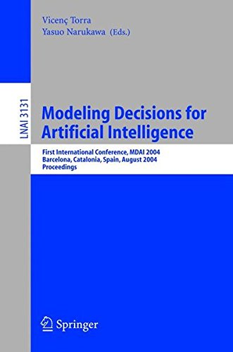 Modeling Decisions for Artificial Intelligence: First International Conference, Mdai 2004, Barcelona, Catalonia, Spain, August 2004 Proceedings: First ... (Lecture Notes in Computer Science)