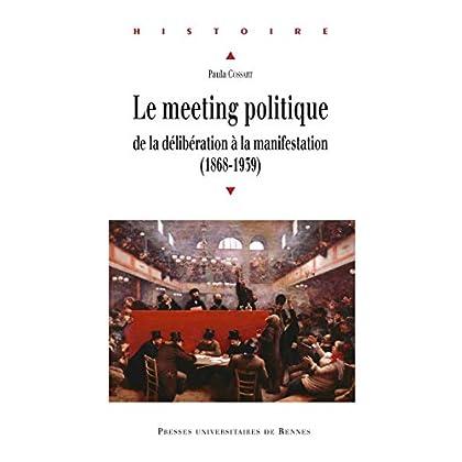 Le meeting politique: De la délibération à la manifestation (1868-1939) (Histoire)