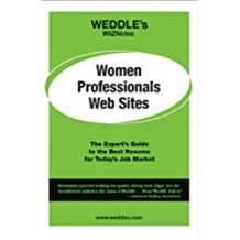 Women Professionals Web Sites: The Expert's Guide to the Best Resume for Today's Job Market (Weddle's WizNotes) by Peter D. Weddle (2006-04-01)