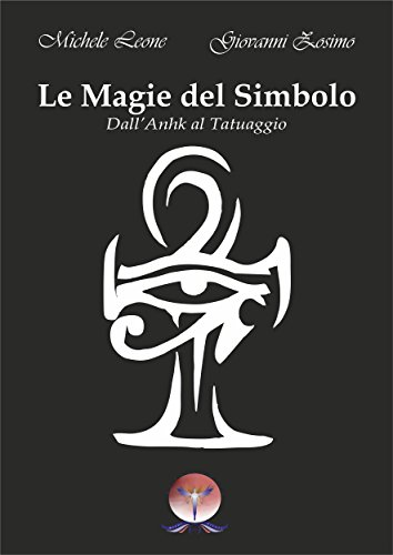 Le magie del simbolo: dall'anhk al tatuaggio (esoterismo)