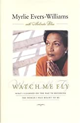 Watch Me Fly: What I Learned on Becoming the Woman I Was Meant to Be by Myrlie Evers-Williams (1999-01-01)