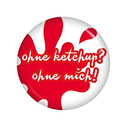 Preisvergleich Produktbild Kiwikatze® Sprüche - Ohne Ketchup Ohne mich! - 37mm Button Pin Ansteckbutton als Geschenk oder Mitbringsel