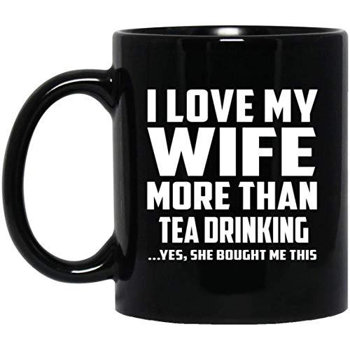 I Love My Wife More Than Tea Drinking - 11 Oz Coffee Mug Kaffeebecher 325 ml Schwarz Keramik-Teetasse - Geschenk zum Geburtstag Jahrestag Muttertag Vatertag Ostern - Beste Iced Tea Maker