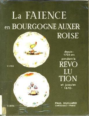 La faïence en Bourgogne Auxerroise depuis 1725 env. pendant la Révolution et jusqu'en 1870.
