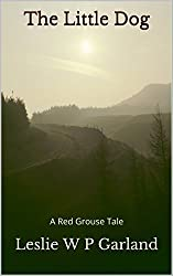The Little Dog: A story of good and evil, and retribution. (The Red Grouse Tales)