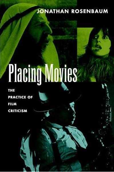 Placing Movies The Practice Of Film Criticism Amazon Co Uk Rosenbaum Jonathan 9780520086333 Books