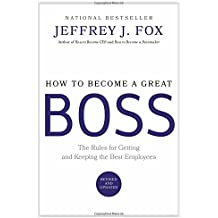 How to Become a Great Boss: The Rules for Getting and Keeping the Best Employees