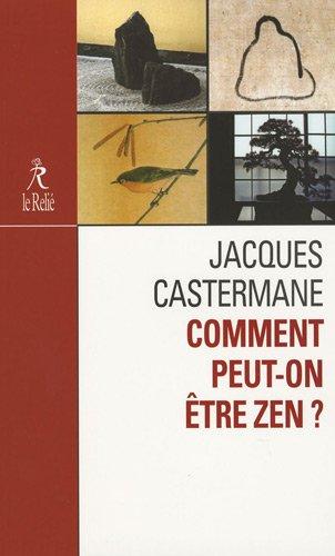 Comment peut-on être zen ? par Jacques Castermane