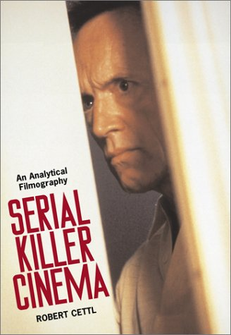Serial Killer Cinema: An Analytical Filmography with an Introduction (Homicide-der Film)