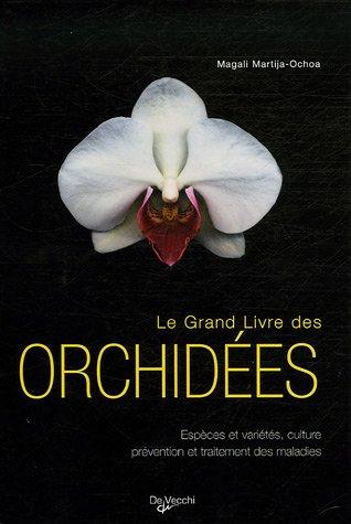 Le grand livre des orchides : Espces et varits, culture, prvention et traitement des maladies