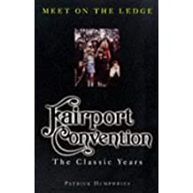 Meet on the Ledge:Fairport Convention - The Classic Years