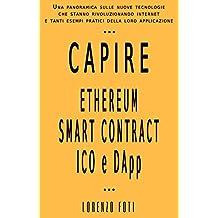 Capire Ethereum Smart Contract ICO e DApp: Una panoramica sulle nuove tecnologie che stanno rivoluzionando internet e tanti esempi pratici della loro ... la tecnologia Vol. 3 (Italian Edition)