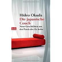 Die japanische Couch: Neue Geschichten aus der Praxis des Dr. Irabu