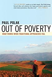 Out of Poverty: What Works When Traditional Approaches Fail (BK Currents Book) by Paul Polak (2008-02-01)