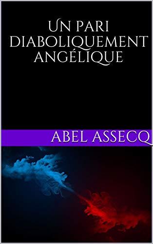Un pari diaboliquement angélique par Abel Assecq