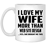 Mann Kaffee Tasse, ich liebe meine Frau mehr als Web Design. Ja, Sie mir dieser gekauft–11Oz Kaffeebecher, Keramik Tasse, beste Geschenk für Mann, ihn, Männer, Mann Frau