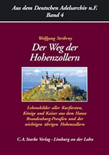Der Weg der Hohenzollern: Lebensbilder aller Kurfürsten, Könige und Kaiser aus dem Hause Brandenburg-Preussen und der wichtigen übrigen Hohenzollern ... Adelsarchiv - Neue Folge / Neue Folge)