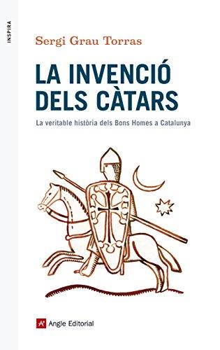 La invenció dels càtars: La veritable història dels Bons Homes a Catalunya (Catalan Edition) por Sergi Grau Torras